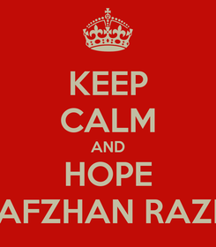 Poster: KEEP CALM AND HOPE AFZHAN RAZI