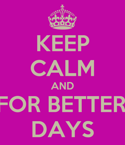 Poster: KEEP CALM AND HOPE FOR BETTER DAYS DAYS