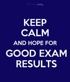 Poster: KEEP CALM  AND HOPE FOR    GOOD EXAM    RESULTS
