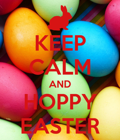 Poster: KEEP CALM AND HOPPY EASTER