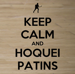 Poster: KEEP CALM AND HOQUEI PATINS