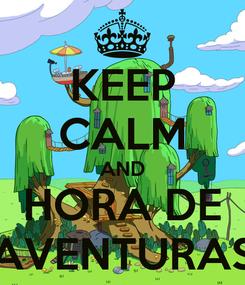 Poster: KEEP CALM AND HORA DE AVENTURAS