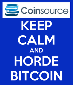 Poster: KEEP CALM AND HORDE BITCOIN