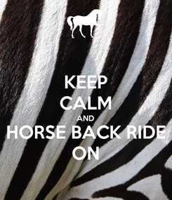 Poster: KEEP CALM AND HORSE BACK RIDE ON