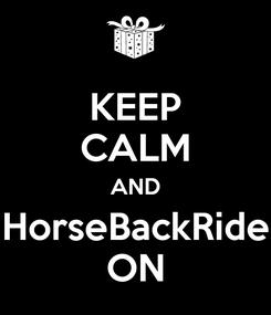 Poster: KEEP CALM AND HorseBackRide ON