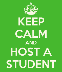 Poster: KEEP CALM AND HOST A STUDENT