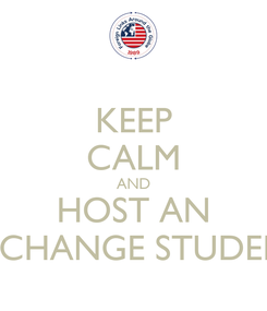 Poster: KEEP CALM AND HOST AN EXCHANGE STUDENT