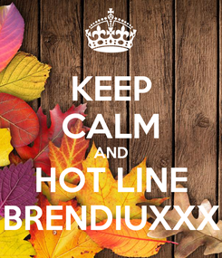Poster: KEEP CALM AND HOT LINE BRENDIUXXX