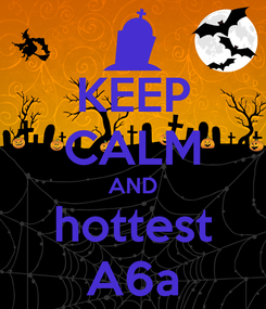 Poster: KEEP CALM AND hottest A6a