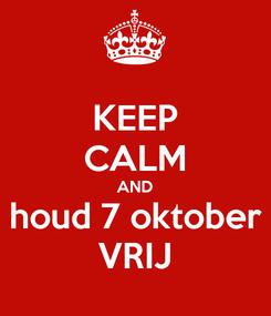 Poster: KEEP CALM AND houd 7 oktober VRIJ