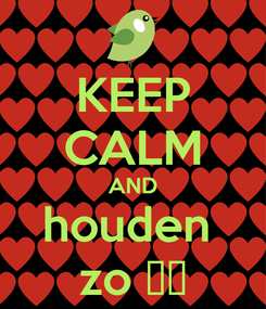 Poster: KEEP CALM AND houden  zo ❤👌