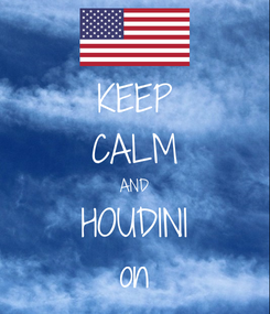 Poster: KEEP CALM AND HOUDINI on