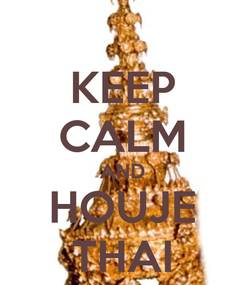 Poster: KEEP CALM AND HOUJE THAI