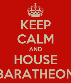 Poster: KEEP CALM AND HOUSE BARATHEON