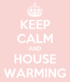 Poster: KEEP CALM AND HOUSE WARMING