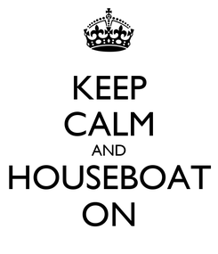 Poster: KEEP CALM AND HOUSEBOAT ON