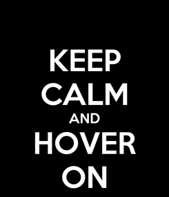 Poster: KEEP CALM AND HOVER ON