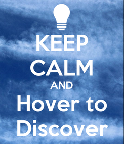 Poster: KEEP CALM AND Hover to Discover
