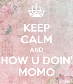 Poster: KEEP CALM AND HOW U DOIN' MOMO
