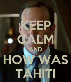 Poster: KEEP CALM AND HOW WAS TAHITI