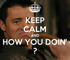 Poster: KEEP CALM AND HOW YOU DOIN' ?