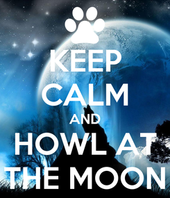 Poster: KEEP CALM AND HOWL AT THE MOON