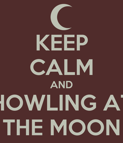 Poster: KEEP CALM AND HOWLING AT THE MOON