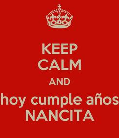 Poster: KEEP CALM AND hoy cumple años NANCITA