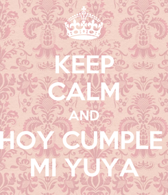 Poster: KEEP CALM AND HOY CUMPLE  MI YUYA