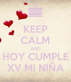 Poster: KEEP CALM AND HOY CUMPLE XV MI NIÑA
