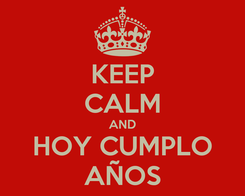 Poster: KEEP CALM AND HOY CUMPLO AÑOS