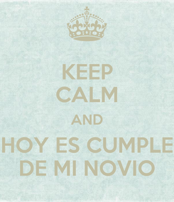 Poster: KEEP CALM AND HOY ES CUMPLE DE MI NOVIO