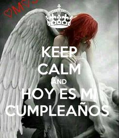 Poster: KEEP CALM AND HOY ES MI CUMPLEAÑOS