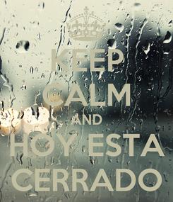 Poster: KEEP CALM AND HOY ESTA CERRADO