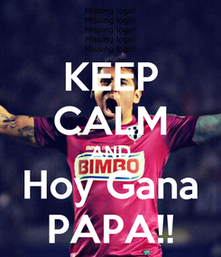 Poster: KEEP CALM AND Hoy Gana PAPA!!