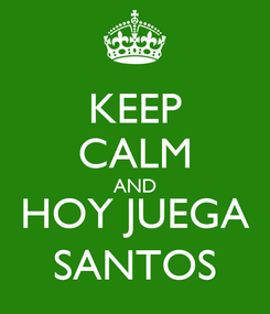 Poster: KEEP CALM AND HOY JUEGA SANTOS