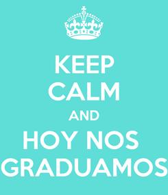 Poster: KEEP CALM AND HOY NOS  GRADUAMOS