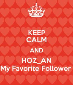 Poster: KEEP CALM AND HOZ_AN My Favorite Follower