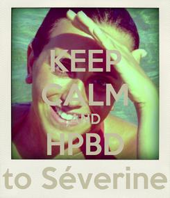 Poster: KEEP CALM AND HPBD to Séverine