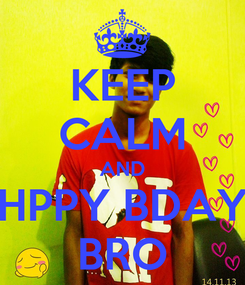 Poster: KEEP CALM AND HPPY BDAY BRO