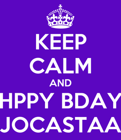 Poster: KEEP CALM AND HPPY BDAY JOCASTAA