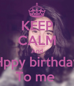 Poster: KEEP CALM And Hppy birthday To me
