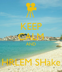 Poster: KEEP CALM AND  HRLEM SHake