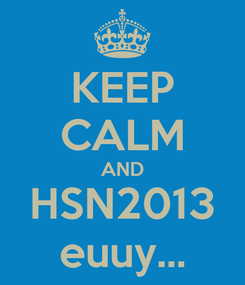 Poster: KEEP CALM AND HSN2013 euuy...