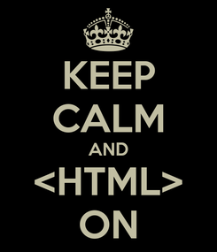 Poster: KEEP CALM AND <HTML> ON