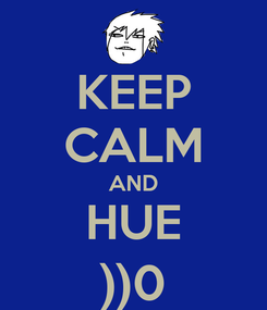 Poster: KEEP CALM AND HUE ))0