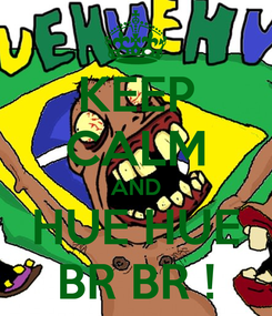 Poster: KEEP CALM AND HUE HUE BR BR !