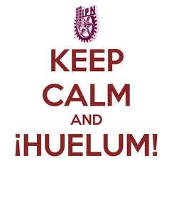 Poster: KEEP CALM AND ¡HUELUM!