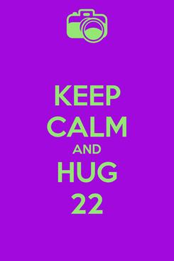 Poster: KEEP CALM AND HUG 22