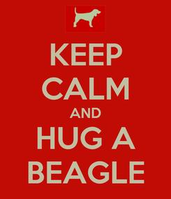 Poster: KEEP CALM AND HUG A BEAGLE